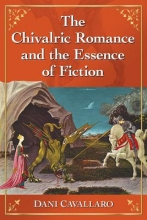 Cavallaro, Dani The Chivalric Romance and the Essence of Fiction