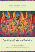 Beth Felker Jones Practicing Christian Doctrine
