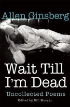 Ginsberg, Allen Wait Till I`m Dead