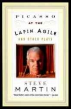 Martin, Steve Picasso at the Lapin Agile and Other Plays