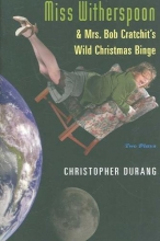 Durang, Christopher Miss Witherspoon and Mrs. Bob Cratchit`s Wild Christmas Binge