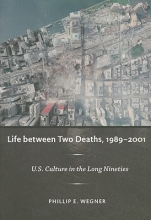 Wegner, Phillip E. Life Between Two Deaths, 1989–2001