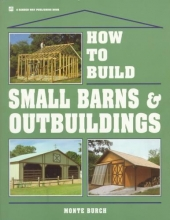 Burch, Monte How to Build Small Barns & Outbuildings