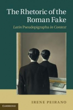 Peirano, Irene The Rhetoric of the Roman Fake