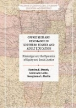 Strunk, Kamden K. Oppression and Resistance in Southern Higher and Adult Education