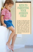 Katharina Manassis Keys to Parenting Your Anxious Child