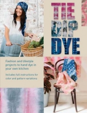 Martin, Pepa,   Davis, Karen Tie Dip Dye: Fashion and Lifestyle Projects to Hand-Dye in Your Own Kitchen