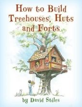 Stiles, David How to Build Treehouses, Huts and Forts