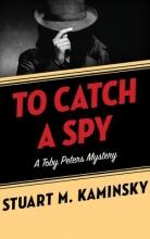 Kaminsky, Stuart M. To Catch a Spy