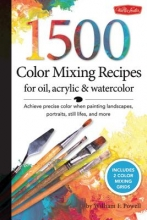 Powell, William F. 1500 Color Mixing Recipes for Oil, Acrylic & Watercolor