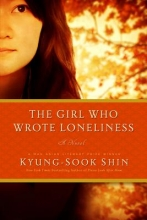 Shin, Kyung-sook The Girl Who Wrote Loneliness - A Novel