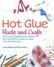 Angie Holden,   Carolina Moore Hot Glue Hacks and Crafts