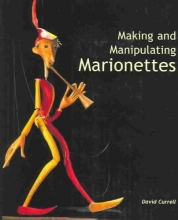 Currell, David Making and Manipulating Marionettes