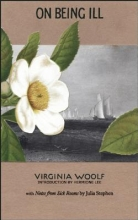 Woolf, Virginia,   Stephen, Julia On Being Ill
