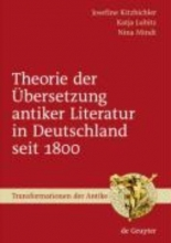 Josefine Kitzbichler,   Katja Lubitz,   Nina Mindt Theorie der bersetzung antiker Literatur in Deutschland seit 1800