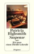 Highsmith, Patricia Suspense oder Wie man einen Thriller schreibt