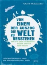 Schneider, Gerd Von einem, der auszog, die Welt zu verstehen und bis zum Abendessen wieder zurck sein wollte