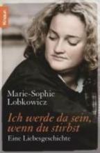 Lobkowicz, Marie-Sophie Ich werde da sein, wenn du stirbst