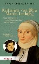 Kaiser, Maria Regina Katharina von Bora & Martin Luther