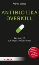 Blaser, Martin J.,   Magin, Ulrich Antibiotika-Overkill