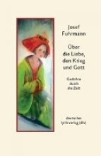Fuhrmann, Josef Über die Liebe, den Krieg und Gott