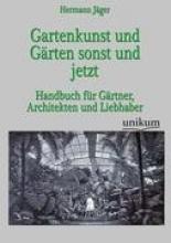 Jäger, Hermann Gartenkunst und Gärten sonst und jetzt