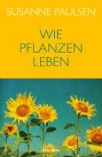 Paulsen, Susanne Wie Pflanzen leben