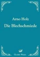 Holz, Arno Die Blechschmiede