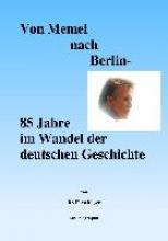 Meyer, Horst Von Memel nach Berlin - 85 Jahre im Wandel der deutschen Geschichte