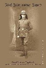 Fnf Jahre meiner Jugend. Otto Meiners Tagebuch, geschrieben whrend seiner Dienstzeit im Ersten Weltkrieg