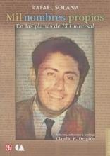 Solana, Rafael,   Delgado, Claudio R. Mil nombres propios, Antologa periodsticaA thousand names. Journalist anthology