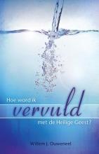 Willem J. Ouweneel , Hoe word ik vervuld met de Heilige Geest?