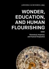 Anders Schinkel , Wonder, Education, and Human Flourishing