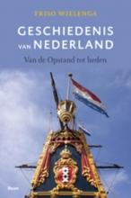 Friso  Wielenga Geschiedenis van Nederland - Van de opstand tot heden