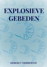 Sieberen Voordewind , EXPLOSIEVE GEBEDEN