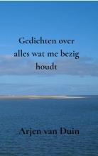 Arjen Van Duin , Gedichten over alles wat me bezig houdt