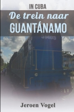 Jeroen Vogel , In Cuba: De trein naar Guantánamo