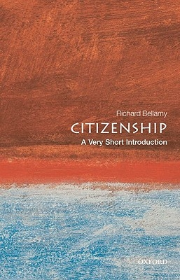 Richard (Professor of Political Science, and Director of the School of Public Policy, University College London) Bellamy,Citizenship: A Very Short Introduction
