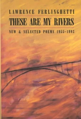Lawrence Ferlinghetti,These are My Rivers: New & Selected Poems 1955-1993