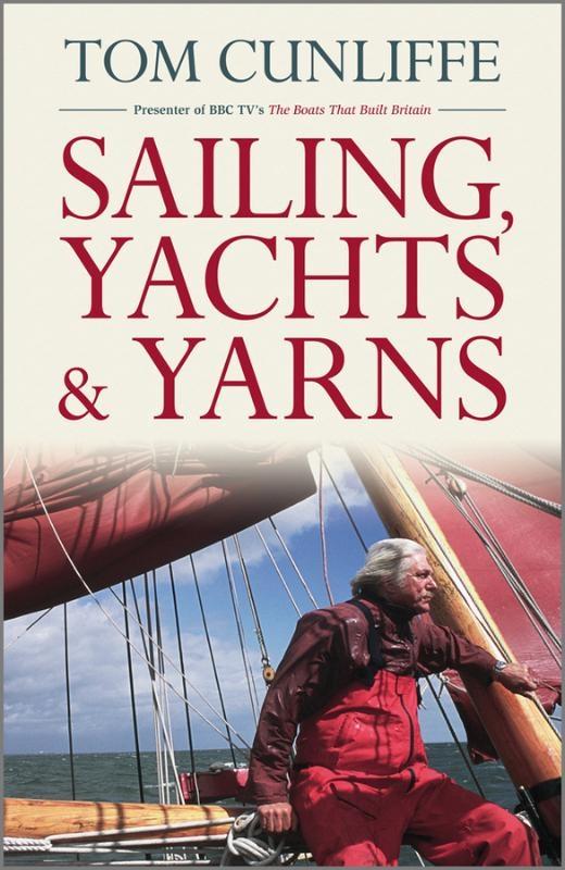 Tom Cunliffe,Sailing, Yachts & Yarns