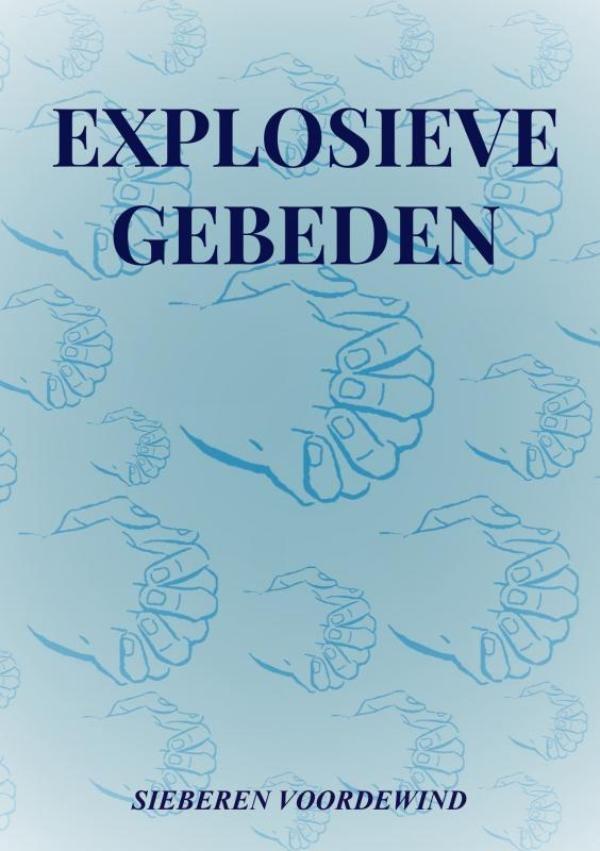 Sieberen Voordewind,EXPLOSIEVE GEBEDEN