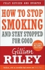 Riley, Gillian,How to Stop Smoking and Stay Stopped for Good