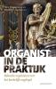 Organist in de praktijk,bekende organisten over het kerkelijk orgelspel
