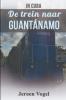 Jeroen Vogel ,In Cuba: De trein naar Guantánamo