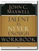 Maxwell, John C.,Talent Is Never Enough Workbook