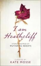 Mosse, Kate I Am Heathcliff