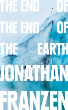 Franzen, Jonathan The End of the Earth
