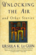 Le Guin, Ursula K. Unlocking the Air and Other Stories