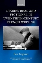 Ferguson, Sam Diaries Real and Fictional in Twentieth-Century French Writing