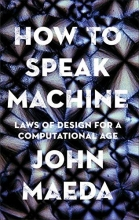 John Maeda How to Speak Machine